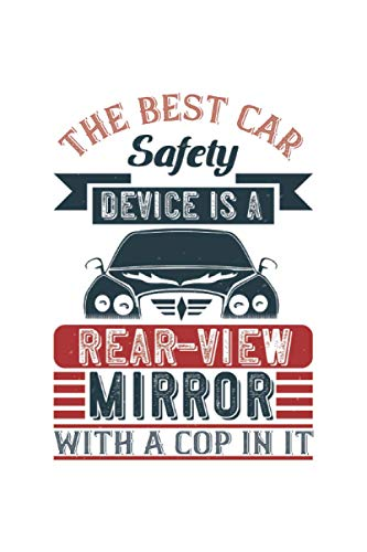"The best car safety device is a rear-view mirror with a cop in it: Lined Notebook Journal ToDo Exercise Book or Diary (6"" x 9"" inch) with 120 pages"