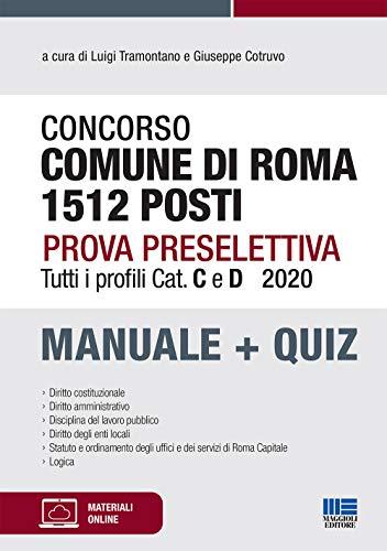 Concorso comune di Roma 1512 posti. Prova preselettiva. Tutti i profili Cat. C e D. Manuale + quiz. Con espansione online