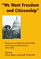 We Want Freedom and Citizenship: Documents of Salish, Pend d'Oreille, and Kootenai Indian History, 1912-1920