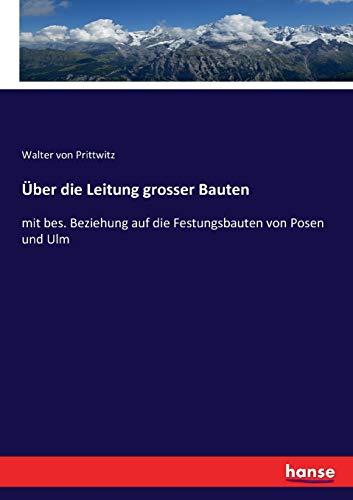 Über die Leitung grosser Bauten: mit bes. Beziehung auf die Festungsbauten von Posen und Ulm
