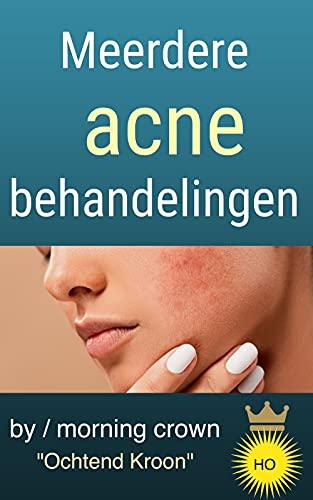 Meerdere acne behandelingen: Huidverzorgingsboek voor het behandelen en voorkomen van acne en het maskeren van de effecten van acne (Dutch Edition)