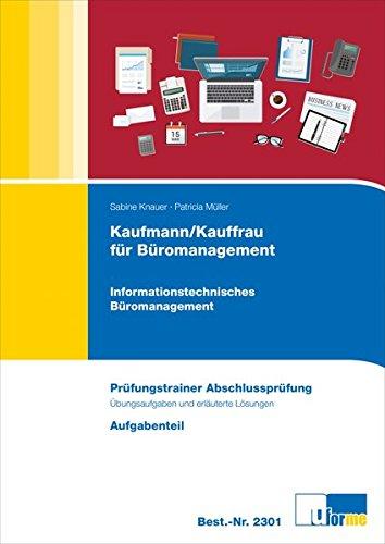 Kaufmann/Kauffrau für Büromanagement: Informationstechnisches Büromanagement: Informationstechnisches Büromanagement Prüfungstrainer Abschlussprüfung. Aufgaben- und Lösungsteil