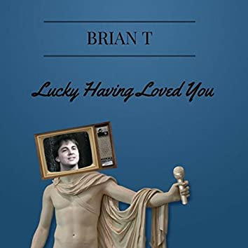 Lucky Having Loved You