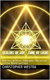 Realms of Joy - Time of Light: How You Can Master Holographic Time to Gain Extreme Wealth and Peace (English Edition)