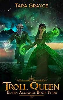 Troll Queen (Elven Alliance Book 4) by [Tara  Grayce]