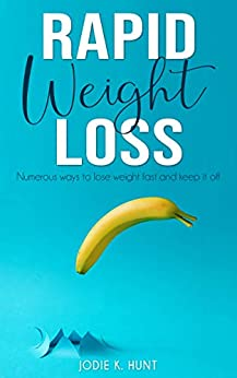 Rapid Weight Loss: Numerous ways to Lose Weight Fast and keep it off by [Jodie K. Hunt]