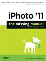 iPhoto '11: The Missing Manual (Missing Manuals)
