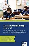 Zurück zum Schulalltag – aber wie?: Pädagogisches und psychosoziales Krisenmanagement in der Coronavirus-Pandemie