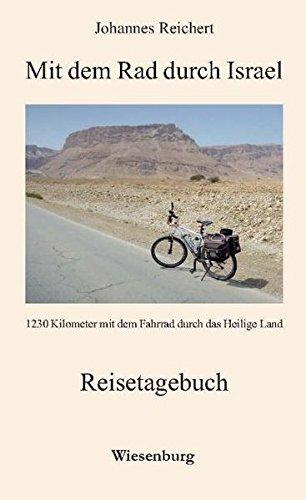 Mit dem Rad durch Israel: 1230 Kilometer mit dem Fahrrad durch das Heilige Land
