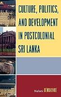Culture, Politics, And Development in Postcolonial Sri Lanka