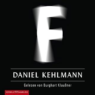 F                   Autor:                                                                                                                                 Daniel Kehlmann                               Sprecher:                                                                                                                                 Burghart Klaußner                      Spieldauer: 8 Std. und 2 Min.     161 Bewertungen     Gesamt 4,1