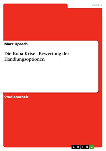 Die Kuba Krise - Bewertung der Handlungsoptionen (German Edition)