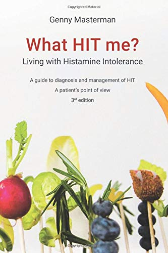 What HIT me? Living with Histamine Intolerance: A guide to diagnosis and management of HIT - A patient\'s point of view - 3rd edition