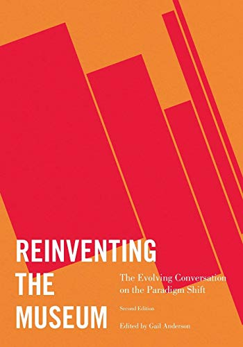 Compare Textbook Prices for Reinventing the Museum: The Evolving Conversation on the Paradigm Shift 2nd Edition ISBN 9780759119659 by Anderson, Gail