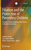 Filiation and the Protection of Parentless Children: Towards a Social Definition of the Family in Muslim Jurisdictions