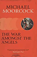 The War Amongst the Angels: A Trilogy (Michael Moorcock Collection)