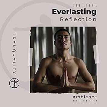 ! ! ! ! ! ! ! ! Everlasting Reflection Ambience ! ! ! ! ! ! ! !