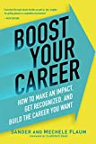 Boost Your Career: How to Make an Impact, Get Recognized, and Build the Career You Want (English...