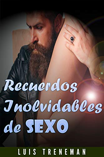 Recuerdos Inolvidables de Sexo de Luis Treneman