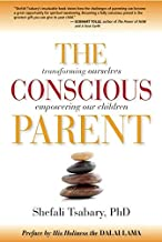 CONSCIOUS PARENT: Transforming Ourselves, Empowering Our Children