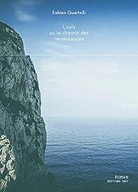 Louis ou le chemin des renaissances par Fabien Quartelli