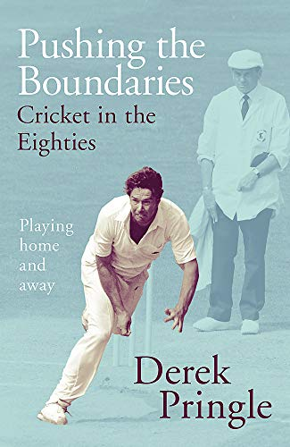 Pushing the Boundaries: Cricket in the Eighties: The Perfect Gift Book for Cricket Fans: Playing Home and Away