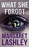 What She Forgot: A Twisty Psychological Suspense Thriller. (Mind's Eye Investigations Book 1)