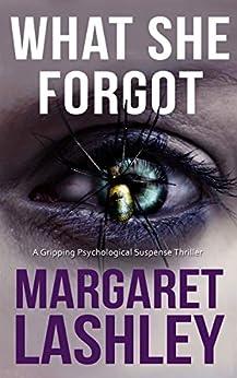 What She Forgot: A Twisty Psychological Suspense Thriller. (Mind's Eye Investigations Book 1) by [Margaret Lashley]