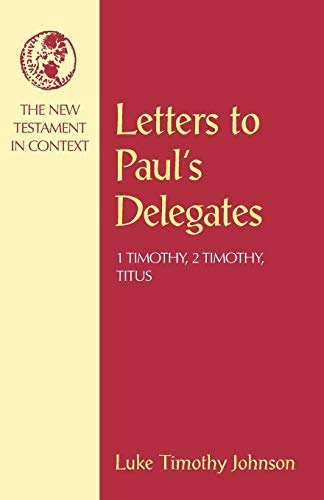 Letters to Paul's Delegates: 1 Timothy, 2 Timothy, Titus (NT in Context Commentaries)