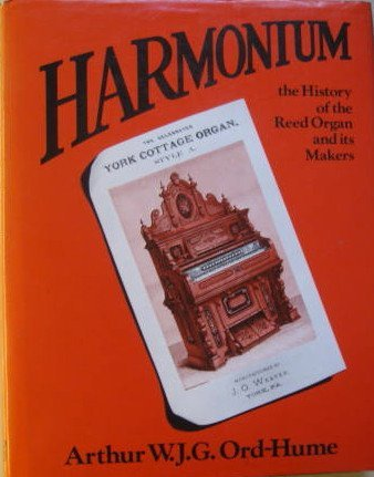 Harmonium: The History of the Reed Organ and Its Makers