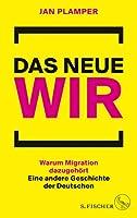 Das neue Wir: Warum Migration dazugehoert: Eine andere Geschichte der Deutschen