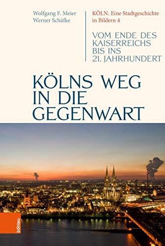 Kölns Weg in die Gegenwart: Vom Ende des Kaiserreichs bis ins 21. Jahrhundert...