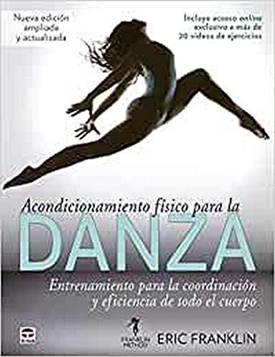 Acondicionamiento Físico Para La Danza: Entrenamiento para la coordinación y eficiencia de...