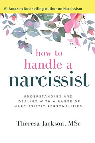 How to Handle a Narcissist: Understanding and Dealing with a Range of Narcissistic Personalities (Narcissism Books)