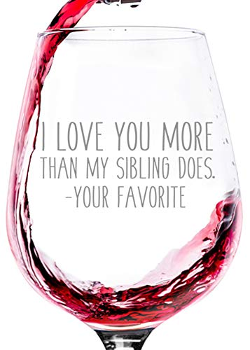 I Love You More / Your Favorite Child Funny Wine Glass - Best Mom & Dad Gifts - Gag Father's Day Gifts for Men from Daughter, Son, Kids - Birthday Present Ideas for Parents, Women - Fun Novelty Gift