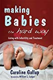 Image: Making Babies the Hard Way: Living with Infertility and Treatment, by Caroline Gallup. Publisher: Jessica Kingsley Pub; 1 edition (May 15, 2007)