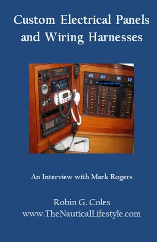 Custom Electrical Panels & Wiring Harnesses: An Interview with Mark Rogers (Boating Secrets: 127 Top Tips to Help You Buy and Enjoy Your Boat, Band 1)