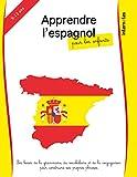 Apprendre l'espagnol pour les enfants: les bases de la grammaire, du vocabulaire et de la...