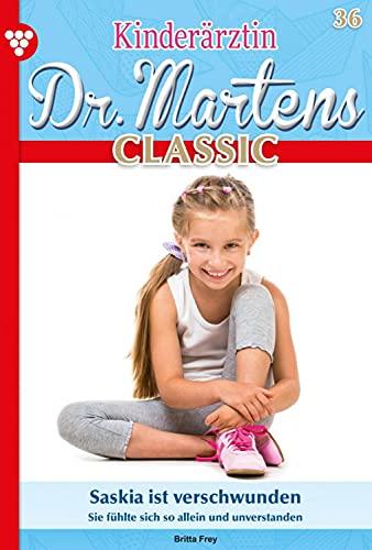 Kinderärztin Dr. Martens Classic 36 – Arztroman: Saskia ist verschwunden (German Edition)