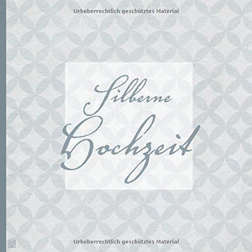 Silberne Hochzeit: ein Buch zur Silbernen Hochzeit, das man als Gästebuch oder als Geschenk nutzen kann.