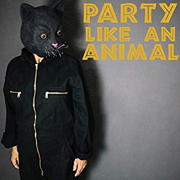 Party Like An Animal - Music for Real Partygoers