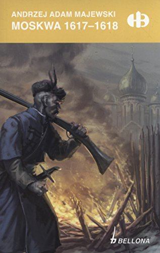 Moskwa 1617-1618 (HISTORYCZNE BITWY)