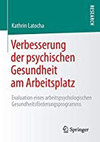 Verbesserung der psychischen Gesundheit am Arbeitsplatz: Evaluation eines arbeitspsychologischen Gesundheitsfoerderungsprogramms