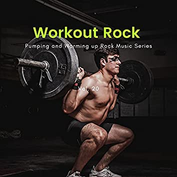 Workout Rock - Pumping And Warming Up Rock Music Series, Vol. 20
