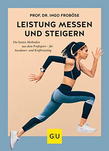 Leistung messen & steigern: Die besten Methoden aus dem Profisport - für Ausdauer- und Krafttraining (Fitness)