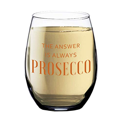 The Answer is Always Prosecco Wine Glass – Funny Wine Glasses Women Woman – Gifts for Best Friend Mom Sister or Girlfriend – 15 oz Stemless – Fun Cute Birthday Presents – Her Rose Sparkling Champagne