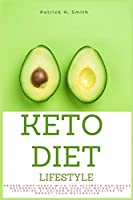 Keto Diet Lifestyle: Regain Confidence with the Ultimate Beginners Ketogenic Manual for Healthy Weight Loss Including 5+ Golden Rules and Recipes to Reboot Your Metabolism