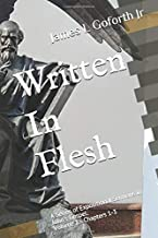 Written In Flesh: A Series of Expositional Sermons in John's Gospel: Volume 1 - Chapters 1-3 (To Believe and Have Life)
