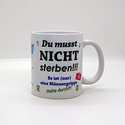 Kaffeebecher ~ Tasse - Du musst NICHT sterben - Männergrippe
