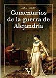 Comentarios de la guerra de Alejandría (Ensayo) (Spanish Edition)